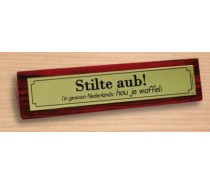 Desk Sign 44: Stilte aub! (in gewoon Nederlands: hou je waffel)